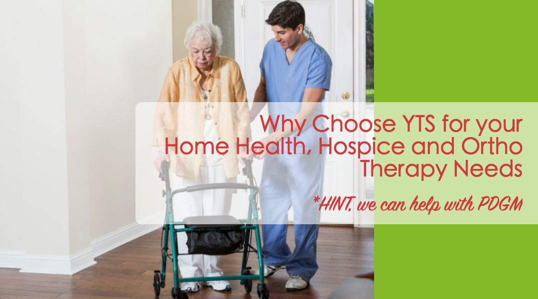 Why Choose YTS for Your Home Health, Hospice and Orthopedic Therapy Needs